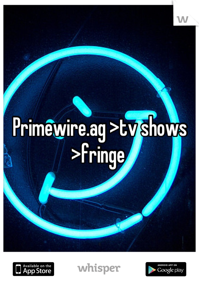 Primewire.ag >tv shows >fringe