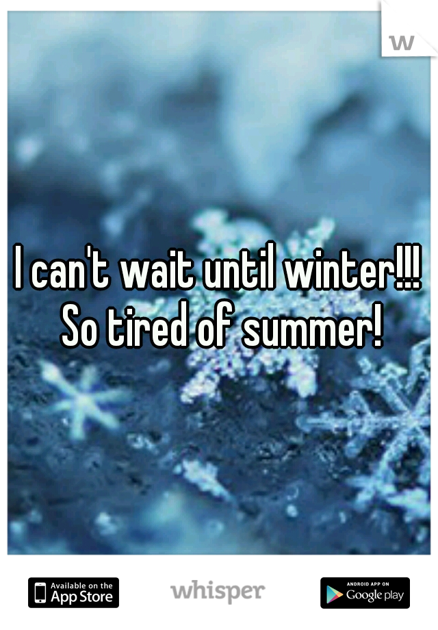 I Canu0027t Wait Until Winter!!! So Tired Of Summer!