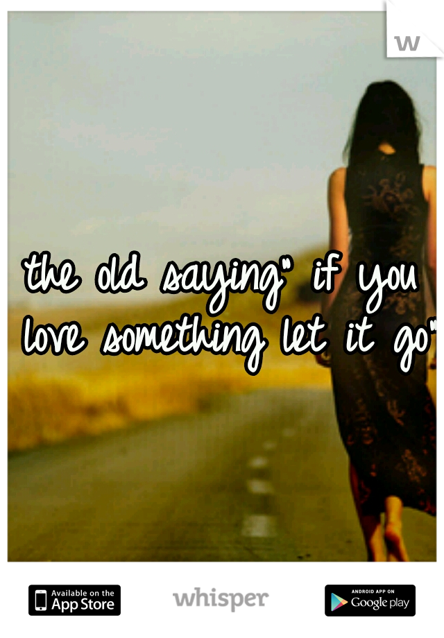 If let go it you love something saying If You