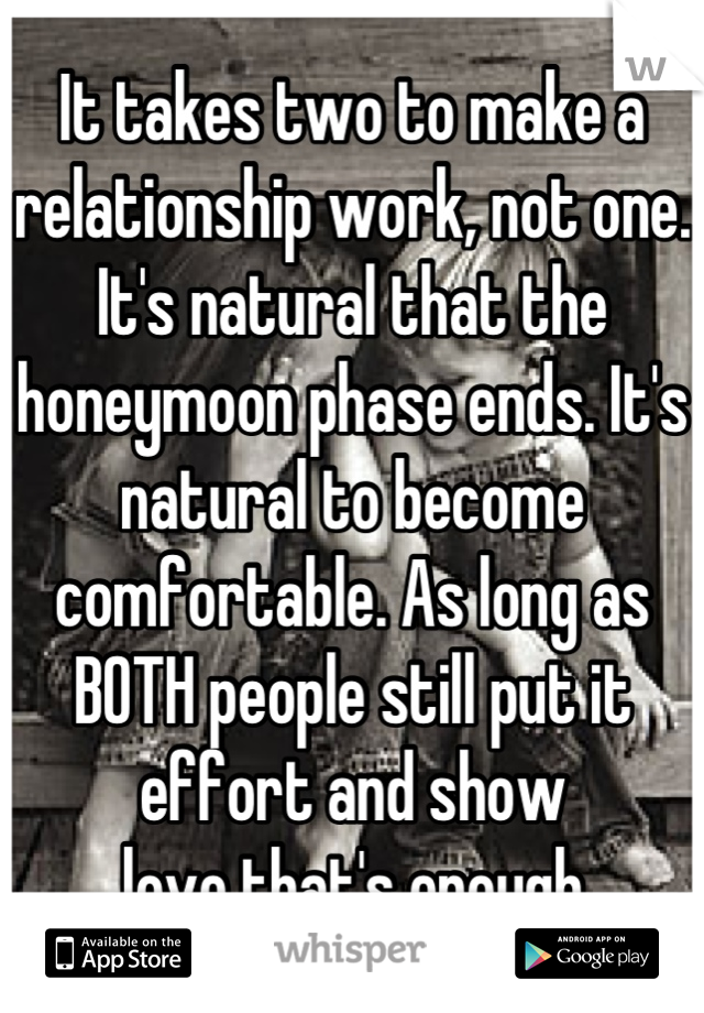 It takes two to make a relationship work, not one  It's