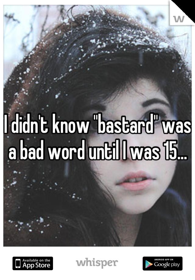 """I didn't know """"bastard"""" was a bad word until I was 15..."""