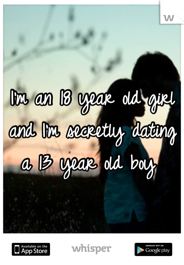 I'm an 18 year old girl and I'm secretly dating a 13 year old boy