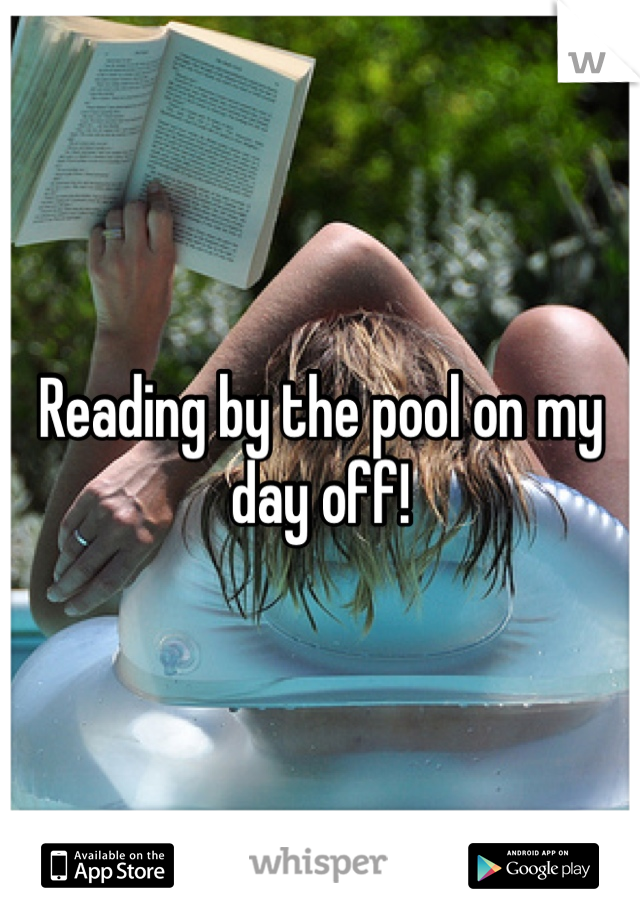 Reading by the pool on my day off!