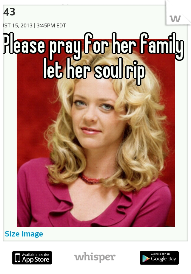 Please pray for her family let her soul rip