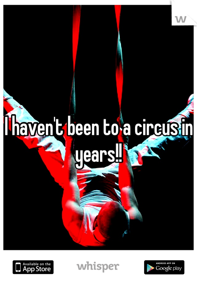 I haven't been to a circus in years!!