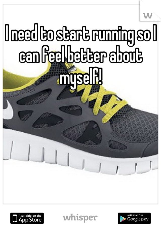 I need to start running so I can feel better about myself!