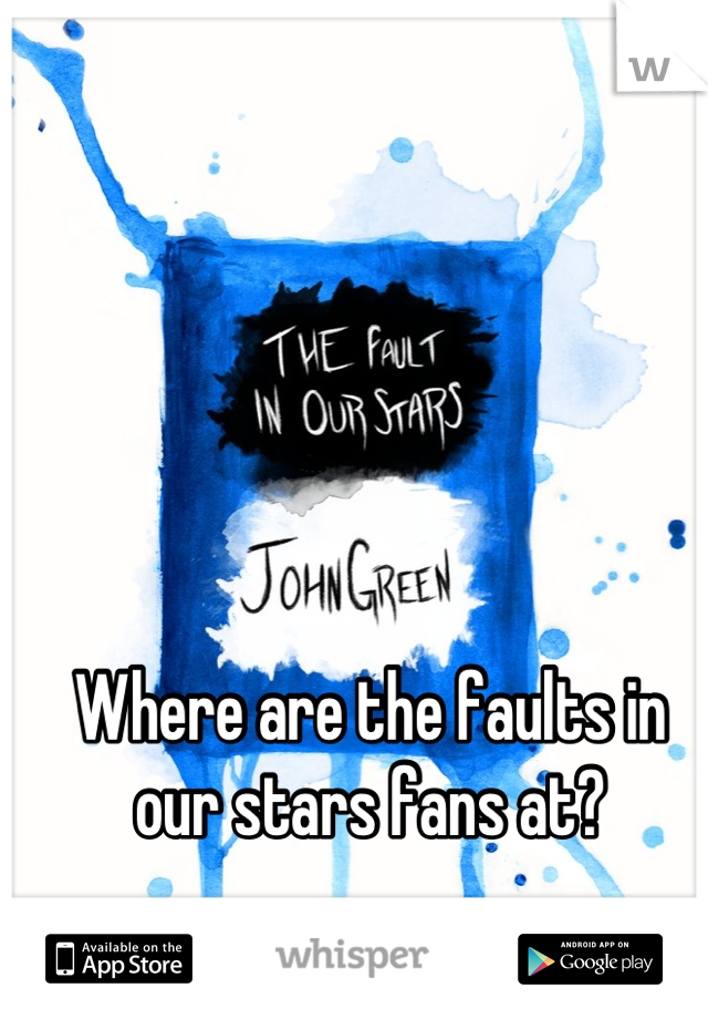 Where are the faults in our stars fans at?