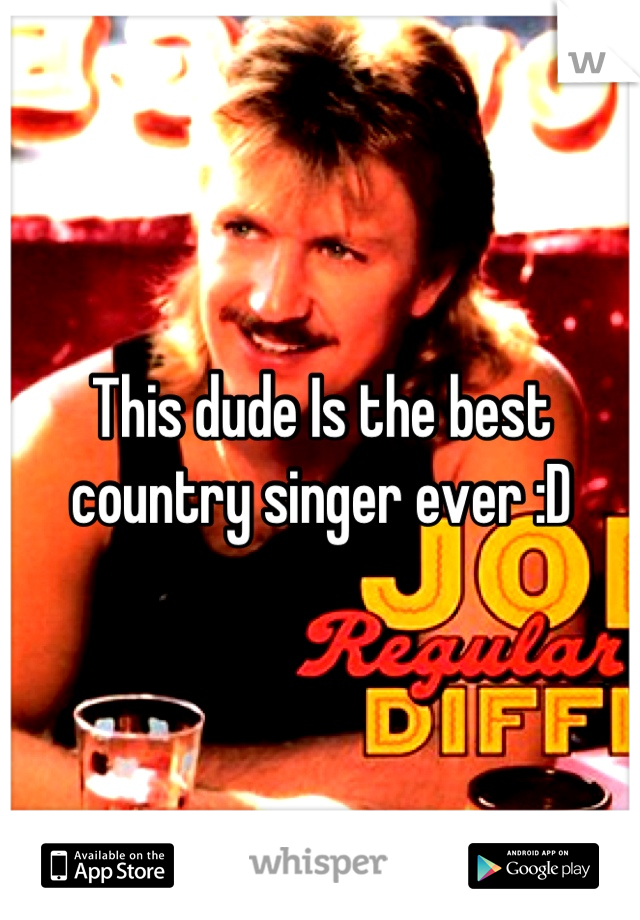 This dude Is the best country singer ever :D