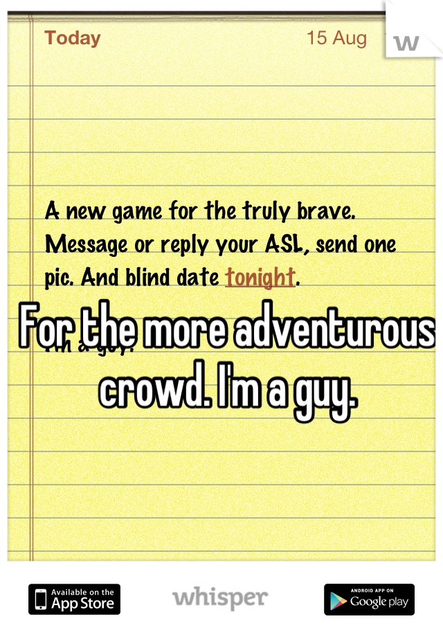 For the more adventurous crowd. I'm a guy.
