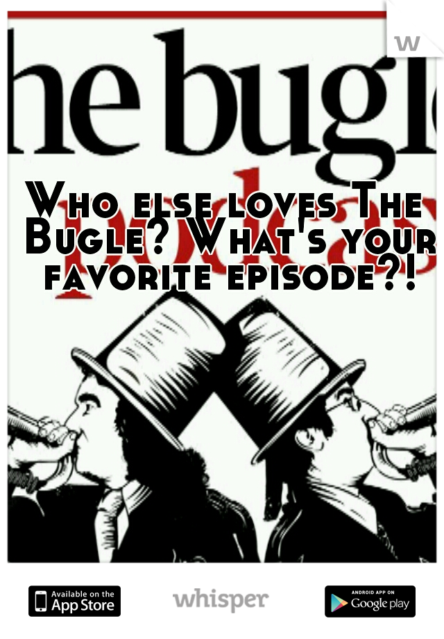 Who else loves The Bugle? What's your favorite episode?!