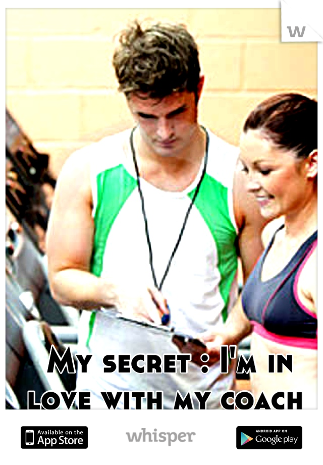 My secret : I'm in love with my coach