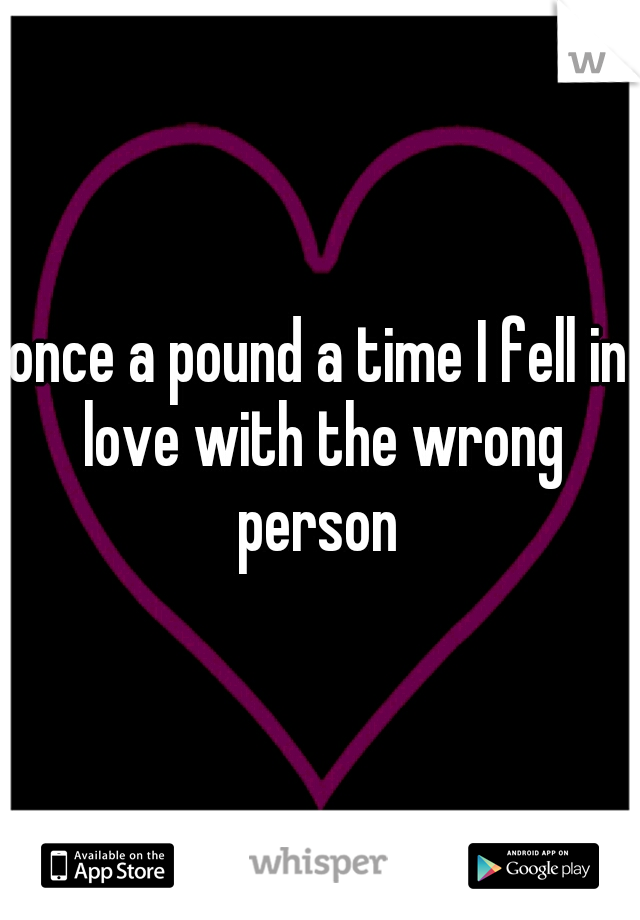 once a pound a time I fell in love with the wrong person