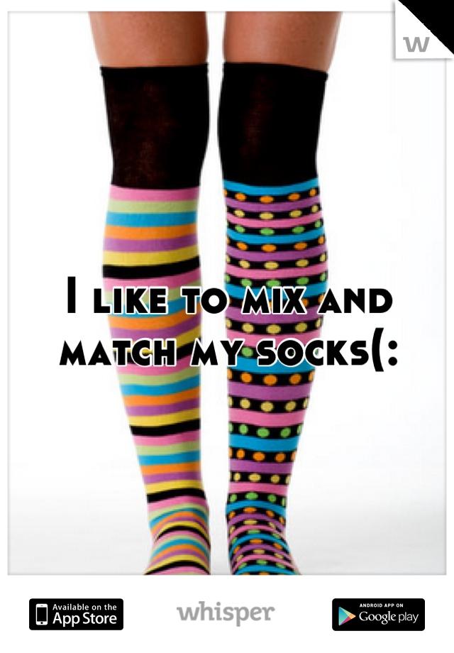 I like to mix and match my socks(: