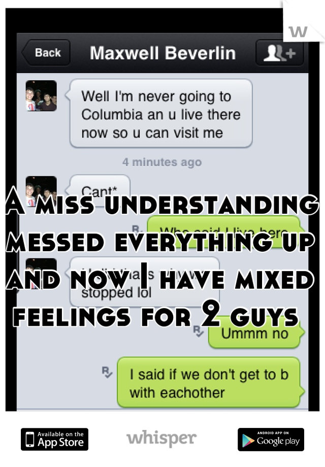 A miss understanding messed everything up and now I have mixed feelings for 2 guys