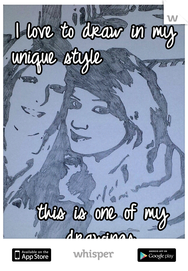 I love to draw in my unique style                                                                                                                                             this is one of my drawings