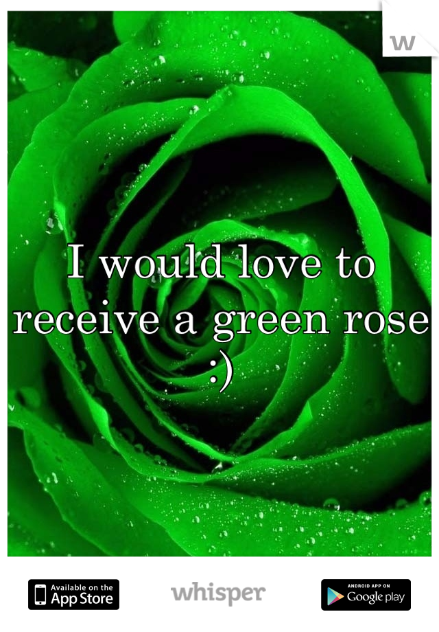 I would love to receive a green rose :)