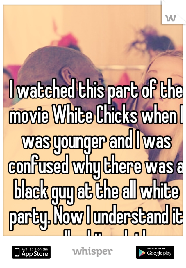 I watched this part of the movie White Chicks when I was younger and I was confused why there was a black guy at the all white party. Now I understand it was all white clothes.