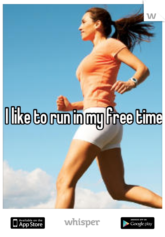 I like to run in my free time