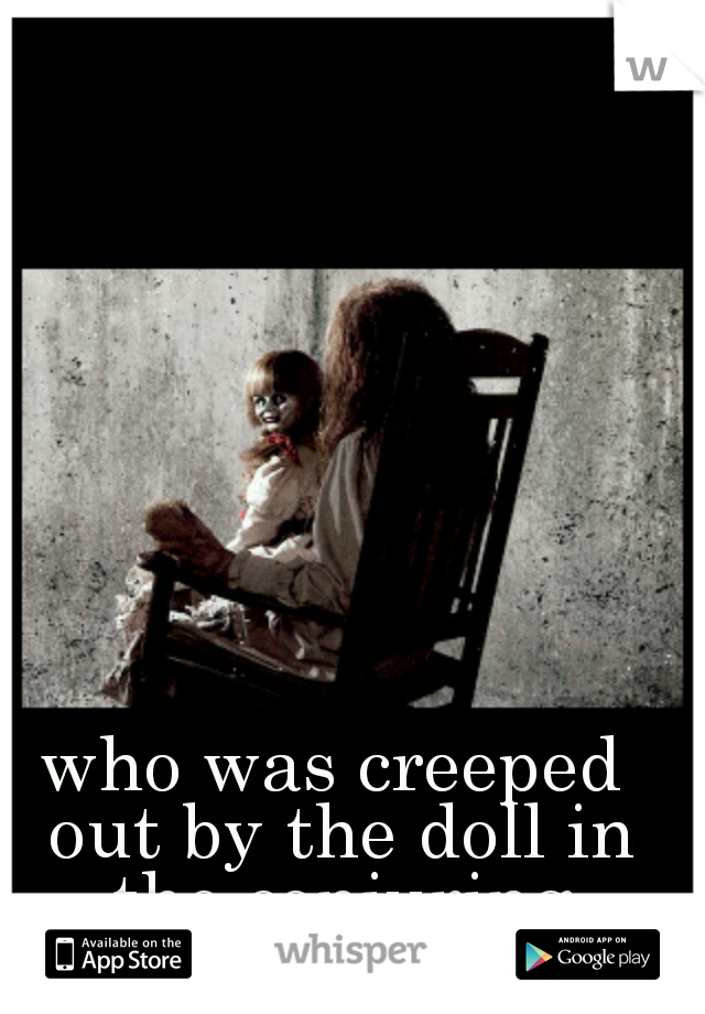 who was creeped out by the doll in the conjuring