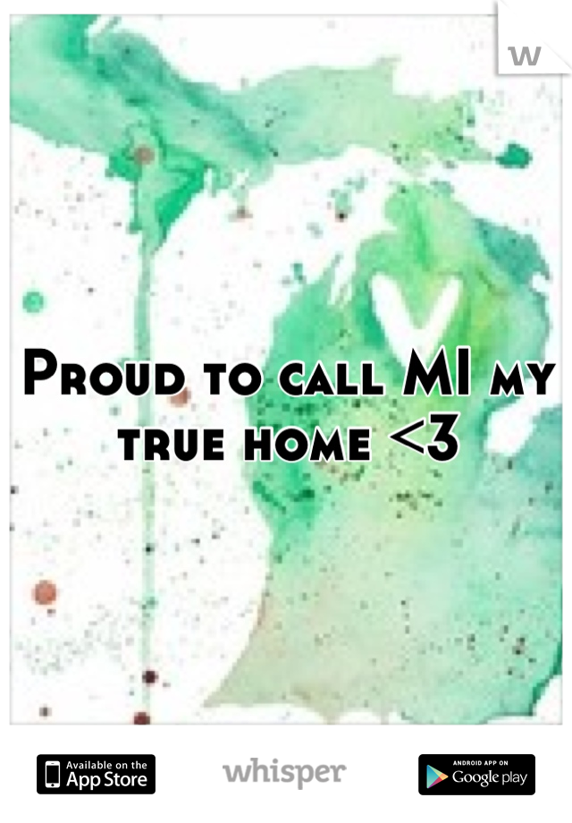 Proud to call MI my true home <3