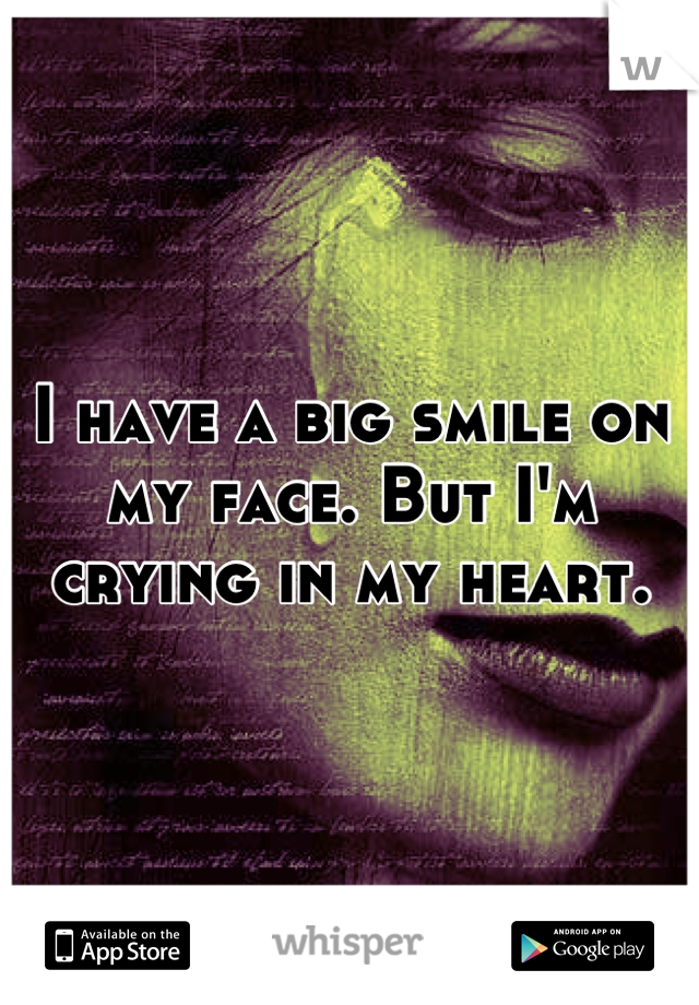 I have a big smile on my face. But I'm crying in my heart.