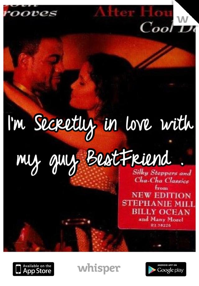 I'm Secretly in love with my guy BestFriend .