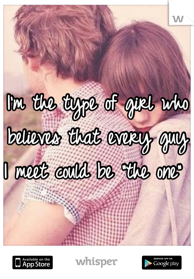 """I'm the type of girl who believes that every guy I meet could be """"the one"""""""