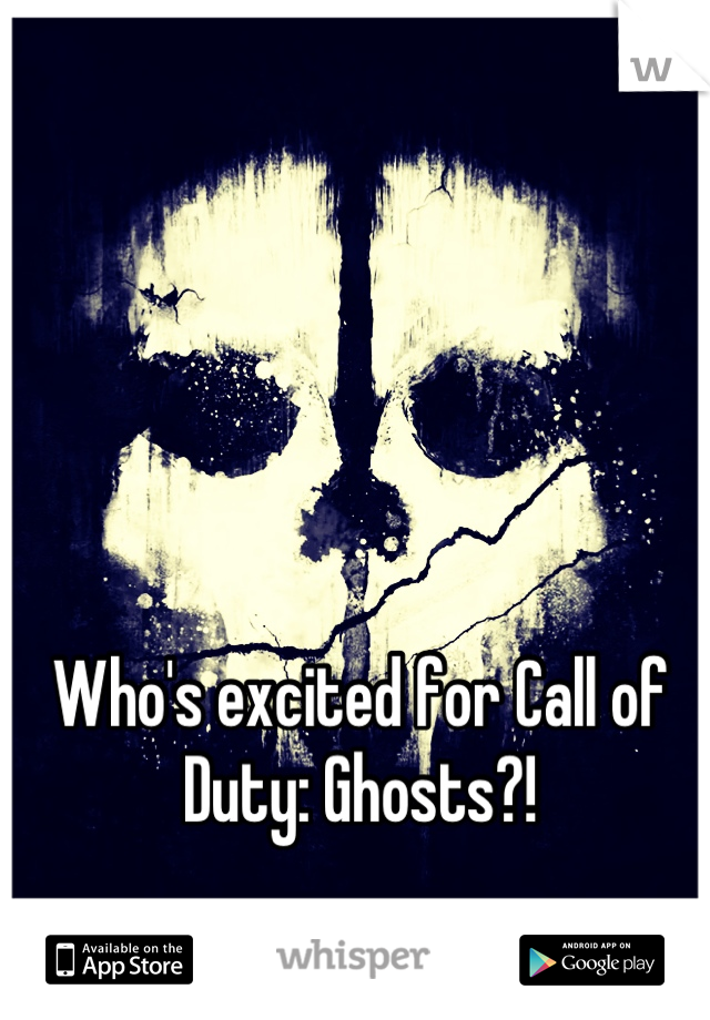Who's excited for Call of Duty: Ghosts?!