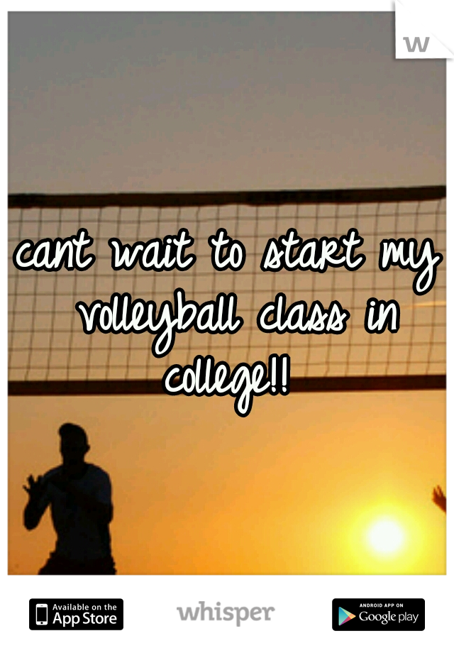 cant wait to start my volleyball class in college!!