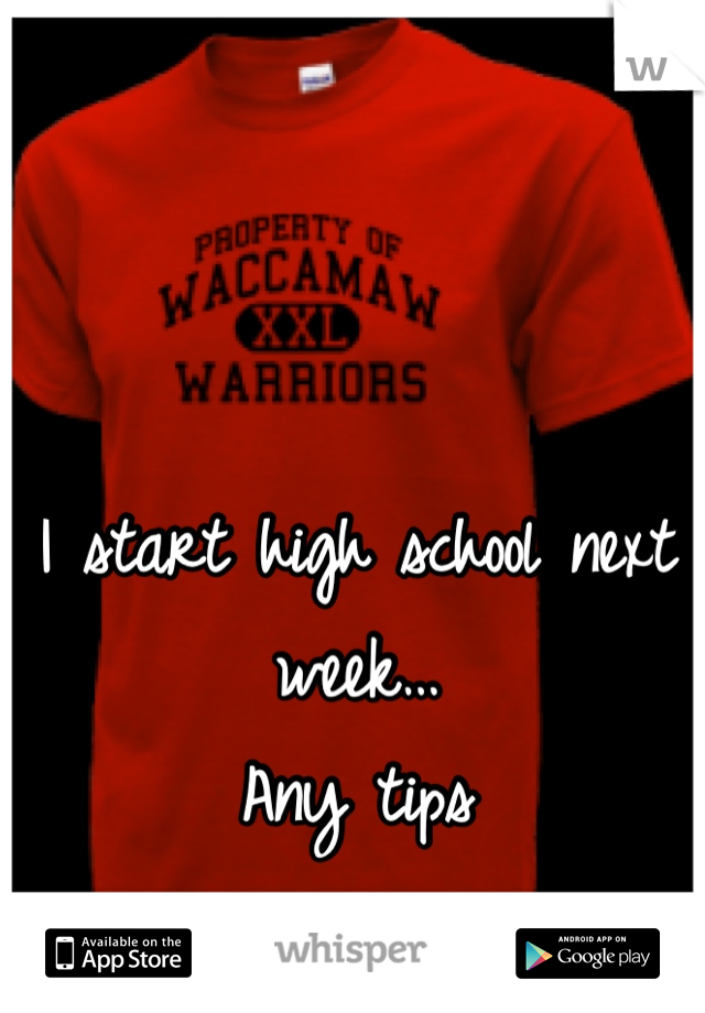 I start high school next week… Any tips