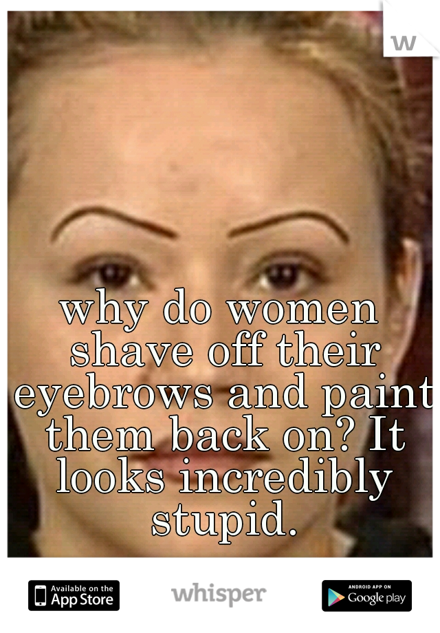 Why do women shave their eyebrows