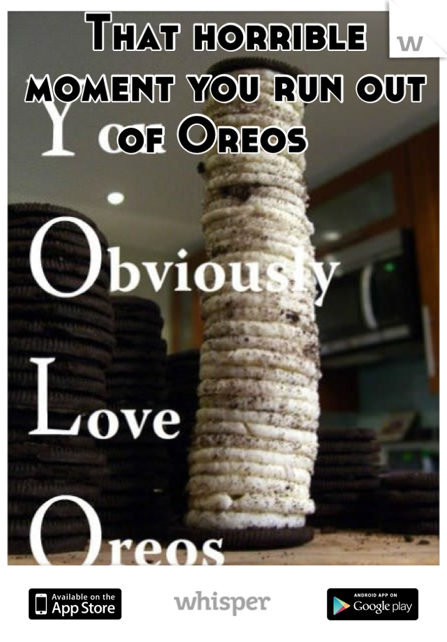 That horrible moment you run out of Oreos