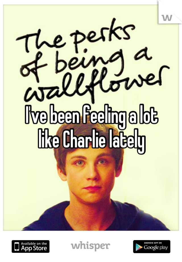 I've been feeling a lot like Charlie lately