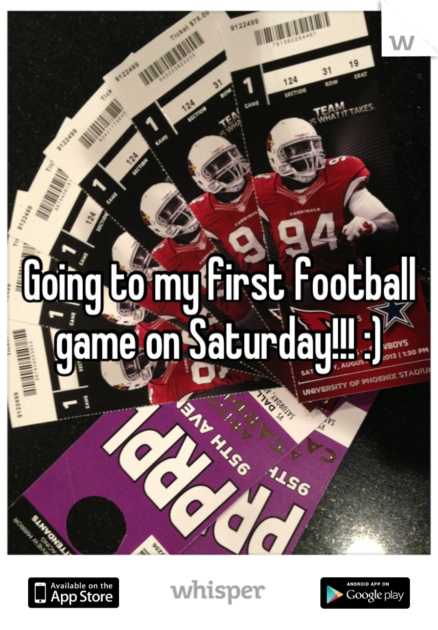 Going to my first football game on Saturday!!! :)