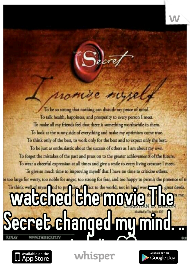 watched the movie The Secret changed my mind. .. watch it ♡