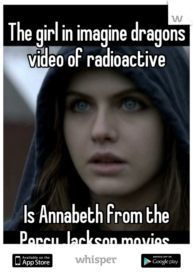 The girl in imagine dragons video of radioactive Is ...