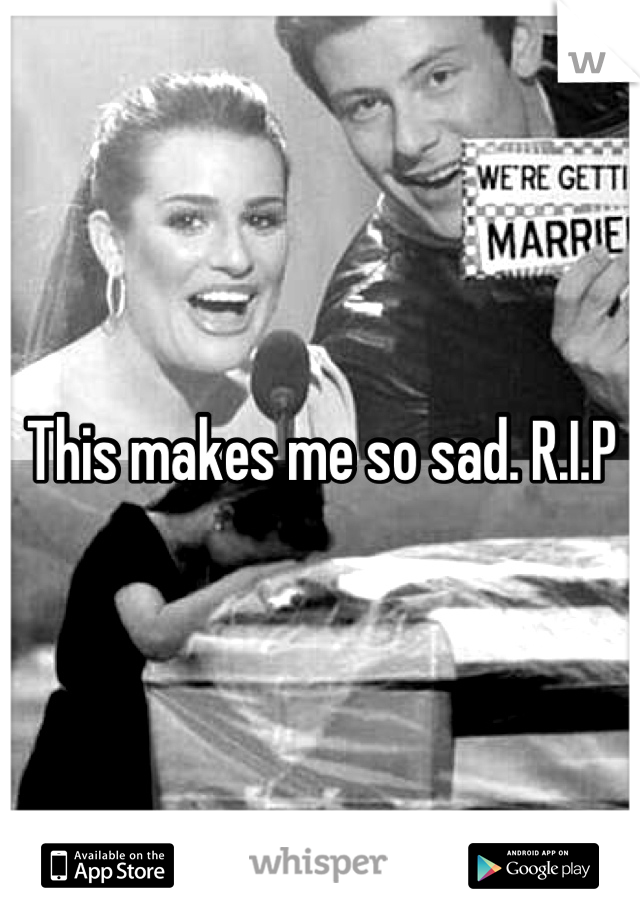 This makes me so sad. R.I.P