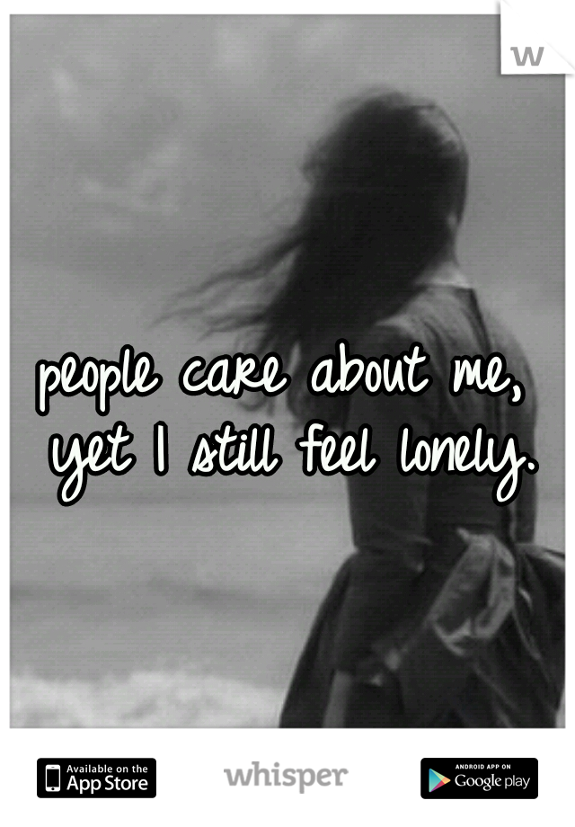 people care about me, yet I still feel lonely.