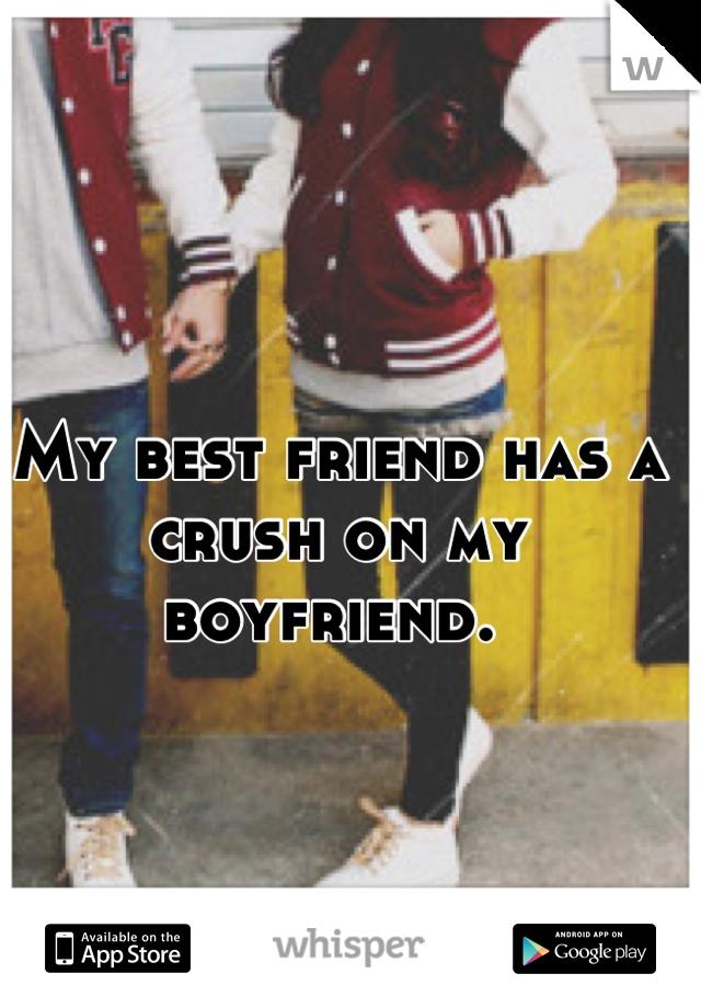 My best friend has a crush on my boyfriend.