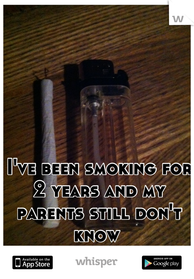 I've been smoking for 2 years and my parents still don't know