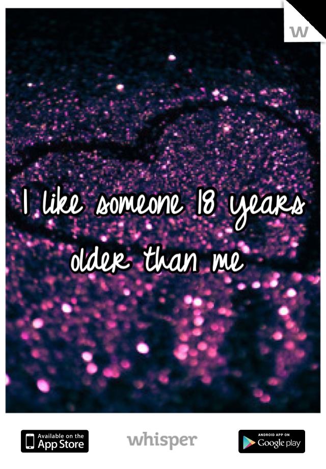 I like someone 18 years older than me