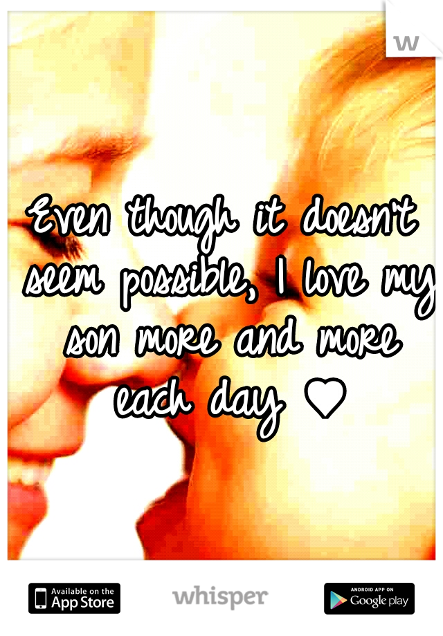 Even though it doesn't seem possible, I love my son more and more each day ♥