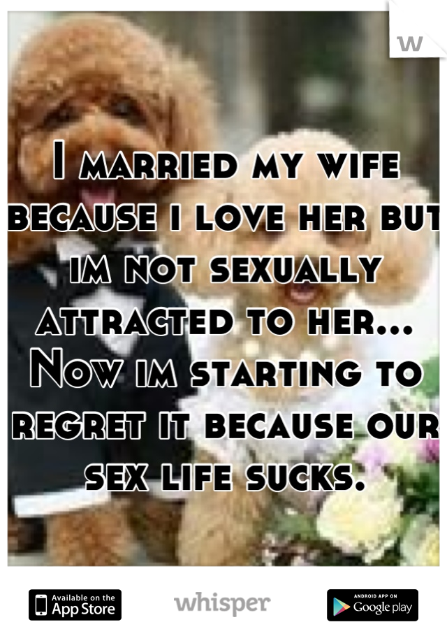 No longer sexually attracted to wife