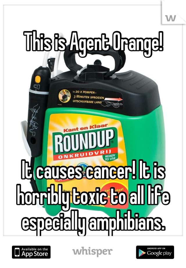 This is Agent Orange!     It causes cancer! It is horribly toxic to all life especially amphibians.