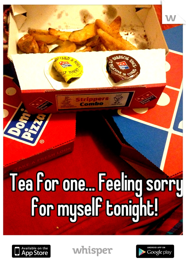 Tea for one... Feeling sorry for myself tonight!