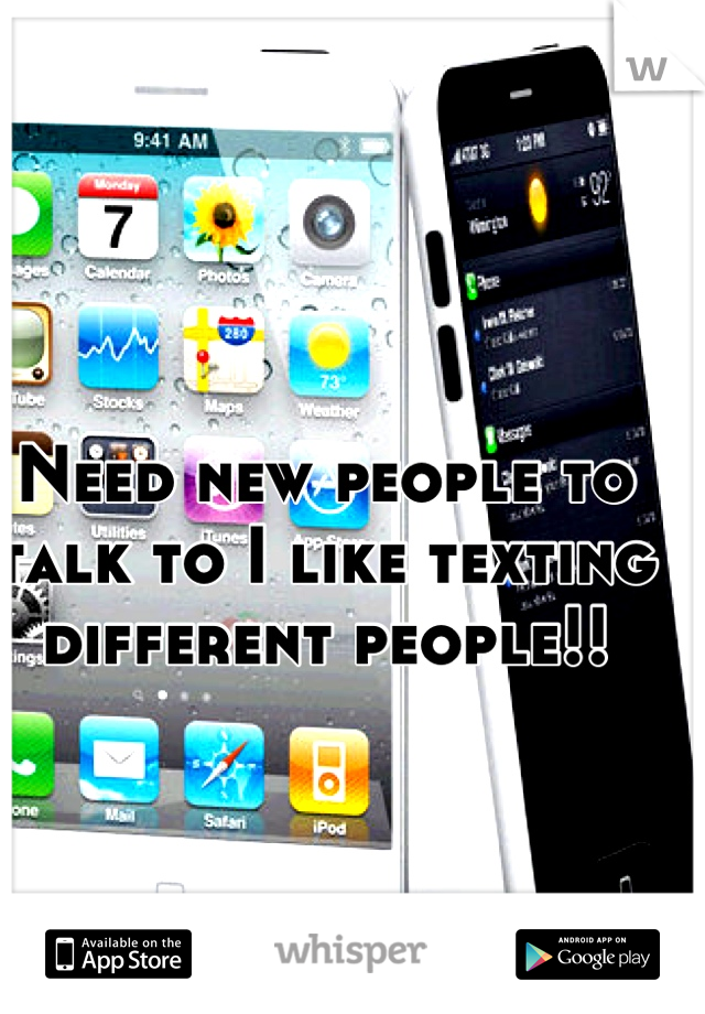 Need new people to talk to I like texting different people!!