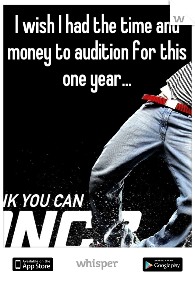 I wish I had the time and money to audition for this one year...