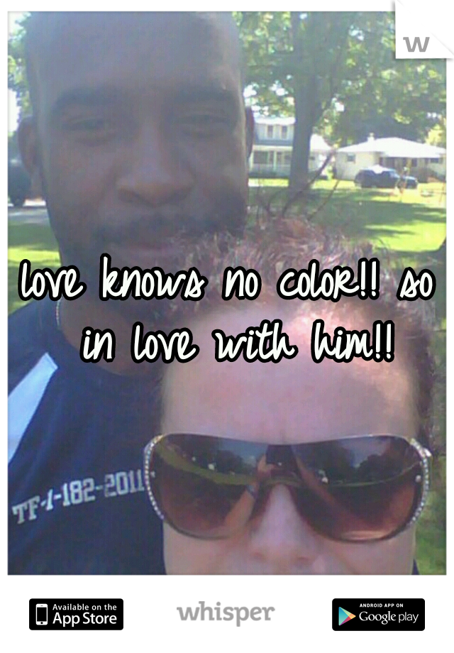 love knows no color!! so in love with him!!