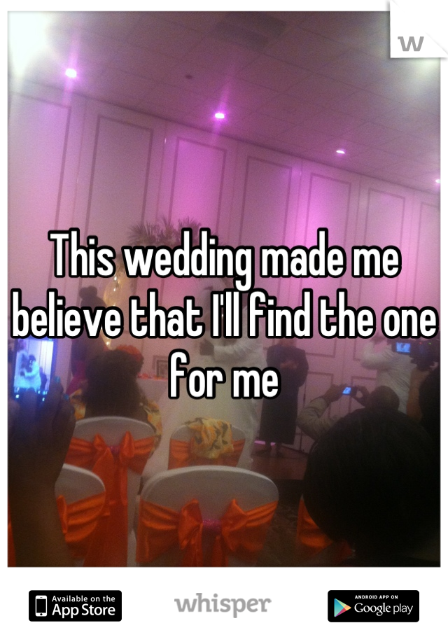 This wedding made me believe that I'll find the one for me