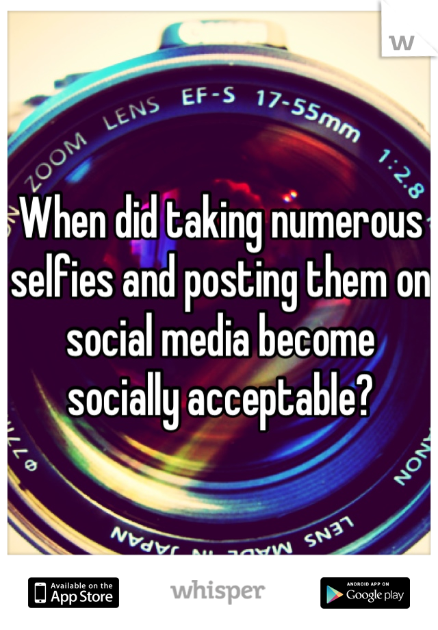 When did taking numerous selfies and posting them on social media become socially acceptable?